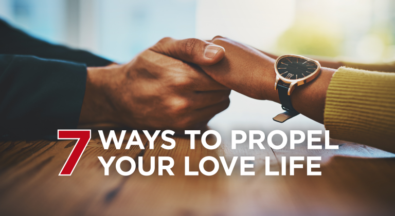 7 Ways to Propel Your Love Life for Better Relationships