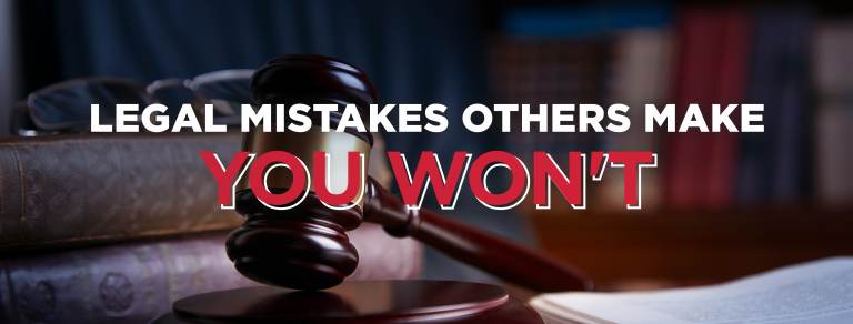 3 Legal Mistakes You Don't Want to Make